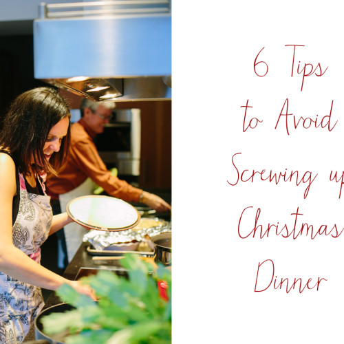 Christmas Dinner: 6 Ways to Avoid Screwing it Up